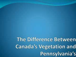 The Difference Between Canada's Vegetation and Pennsylvania's