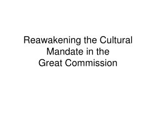 Reawakening the Cultural Mandate in the  Great Commission