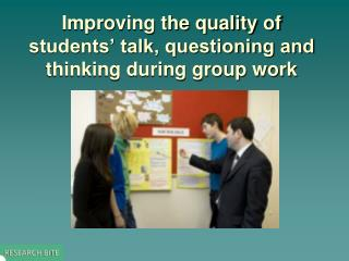 Improving the quality of students' talk, questioning and thinking during group work