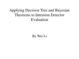 Applying Decision Tree and Bayesian Theorems to Intrusion Detector Evaluation