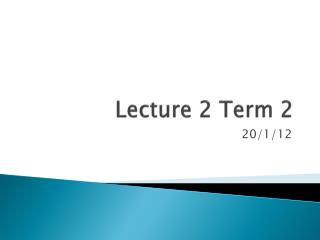 Lecture  2 Term 2