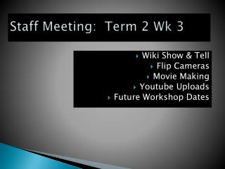 Staff Meeting:  Term 2 Wk 3