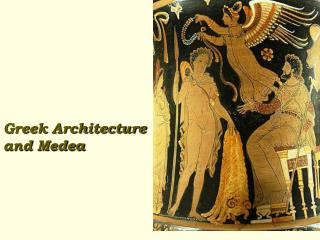 Greek Architecture and  Medea