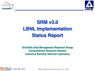 SRM v3.0 LBNL Implementation Status Report Scientific Data Management Research Group