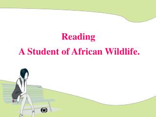 Reading  A  Student  of African Wildlife .