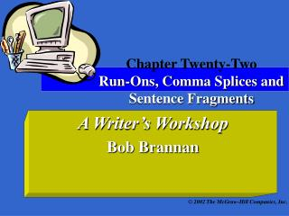 Chapter Twenty-Two Run-Ons, Comma Splices and Sentence Fragments