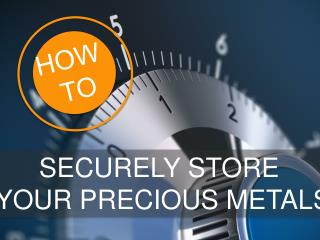 How To: Securely Store Your Precious Metals