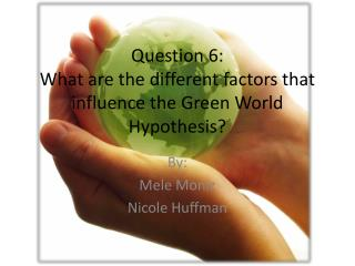 Question 6: What are the different factors that influence the Green World Hypothesis?