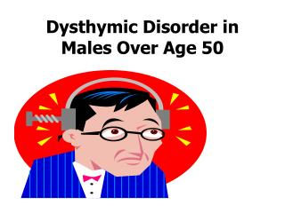 Dysthymic Disorder in Males Over Age 50