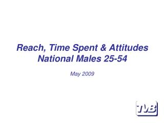 Reach, Time Spent & Attitudes National Males 25-54 May 2009