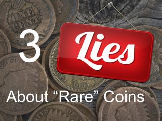 3 Lies About Rare Coins