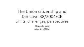 The Union citizenship and Directive  38/2004/CE  Limits , challenges, perspectives