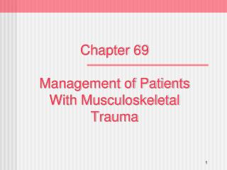 Chapter 69  Management of Patients With Musculoskeletal Trauma