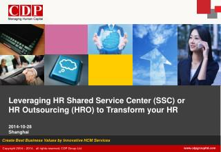 Leveraging HR Shared Service Center (SSC) or HR Outsourcing (HRO) to Transform your HR 2014-10-28