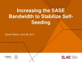 Increasing the SASE Bandwidth to Stabilize Self-Seeding