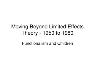 Moving Beyond Limited Effects Theory - 1950 to 1980