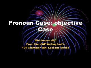 Pronoun Case: objective Case