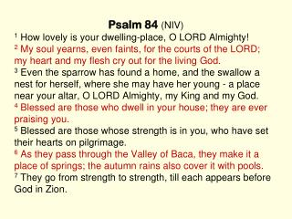 Psalm 84  (NIV) 1  How lovely is your dwelling-place, O LORD Almighty!