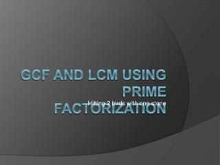 GCF and LCM using Prime factorization