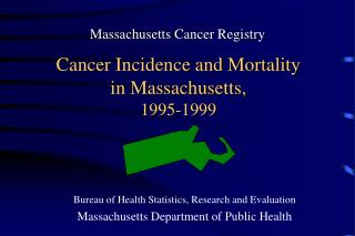 Cancer Incidence and Mortality in Massachusetts, 1995-1999
