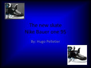 The new skate  Nike Bauer one 95