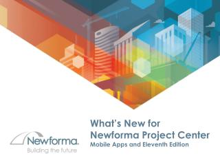 What's New for  Newforma Project Center Mobile Apps and Eleventh Edition
