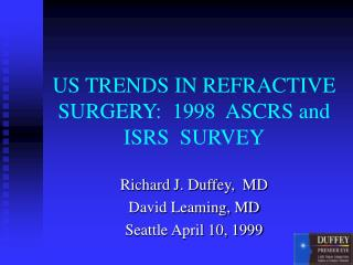 US TRENDS IN REFRACTIVE SURGERY:  1998  ASCRS and ISRS  SURVEY