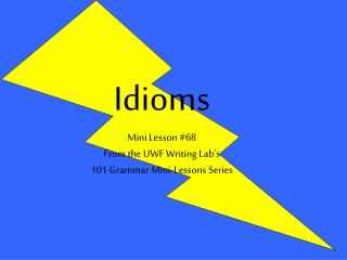 Idioms Mini Lesson #68 From the UWF Writing Lab's  101 Grammar Mini-Lessons Series