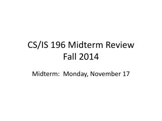 CS/IS 196 Midterm Review Fall  2014