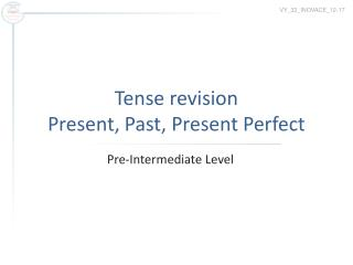 Tense revision Present, Past, Present Perfect