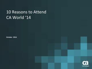 10 Reasons t o Attend  CA  World '14