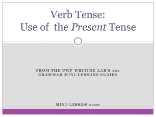 Verb Tense:  Use of  the  Present  Tense