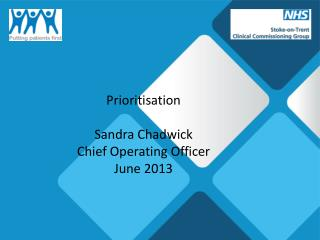 Prioritisation Sandra Chadwick Chief Operating Officer June 2013