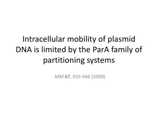 Intracellular mobility of plasmid DNA is limited by the  ParA  family of partitioning systems