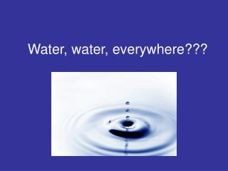 Water, water, everywhere???