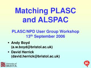 Matching PLASC and ALSPAC PLASC/NPD User Group Workshop 13 th  September 2006
