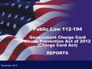 Public Law 112-194 Government Charge Card Abuse Prevention Act of 2012 (Charge Card Act) REPORTS