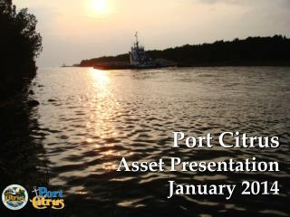 Port Citrus Asset Presentation January 2014