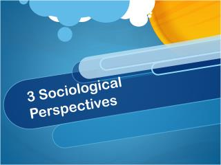 3 Sociological Perspectives
