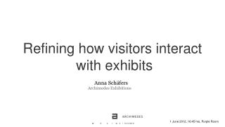 Refining how visitors interact  with exhibits