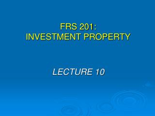 FRS 201:  INVESTMENT PROPERTY
