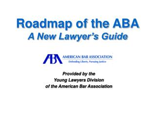 Roadmap of the ABA A New Lawyer's Guide