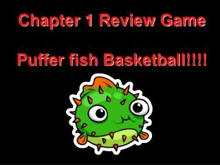 Chapter 1 Review Game Puffer fish Basketball!!!!