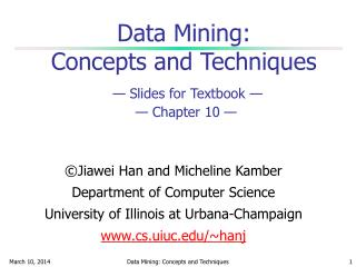 Data Mining:  Concepts and Techniques — Slides for Textbook —  — Chapter 10 —