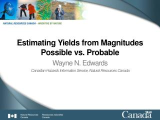 Estimating Yields from Magnitudes Possible vs. Probable