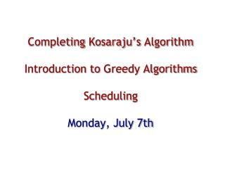 Completing  Kosaraju's  Algorithm Introduction to  Greedy Algorithms Scheduling Monday, July 7th