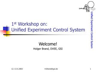 1 st  Workshop on: Unified Experiment Control System