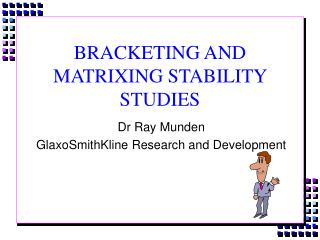 BRACKETING AND MATRIXING STABILITY STUDIES