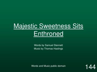 Majestic Sweetness Sits Enthroned