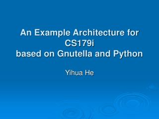 An Example Architecture for CS179i based on Gnutella and Python